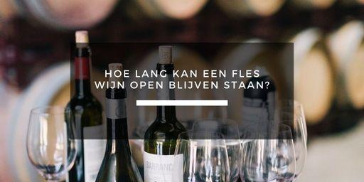 hoe lang kan een fles wijn open blijven staan
