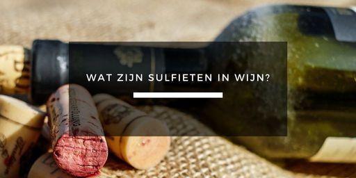 wat zijn sulfieten in wijn en zijn ze gevaarlijk